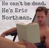 ERIC NORTHMAN LIVES  – IT'S OFFICIAL!